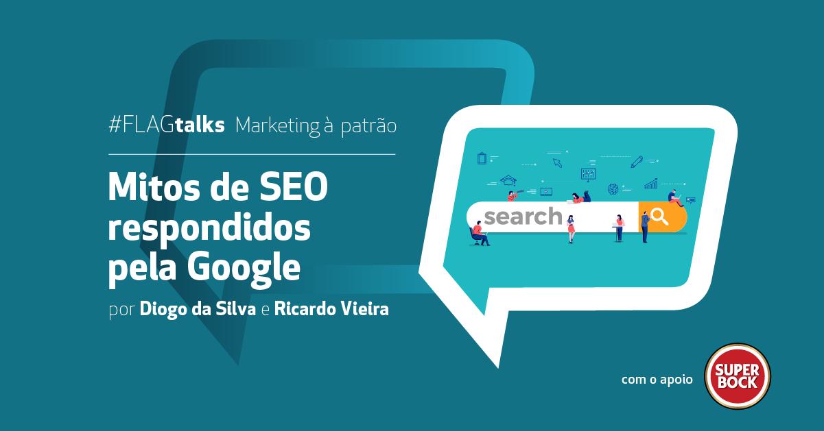 FLAGtalks Marketing à Patrão - Mitos de SEO respondidos pela Google