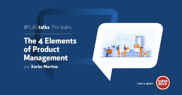 #FLAGtalks pro leaks | Ep27 - The 4 Elements of Product Management: Os elementos de uma gestão de produto eficiente
